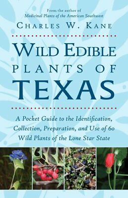 Wild Edible Plants of Texas : A Pocket Guide to the Identification,...