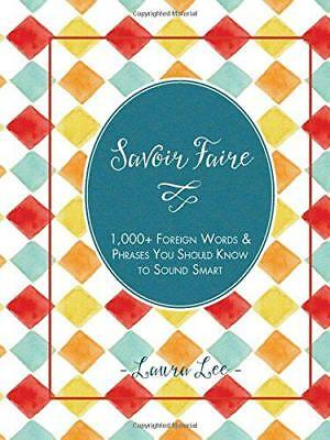 Savoir Faire: 1000 Foreign Phrases You Should Know to Sound Smart by Lee, Laura