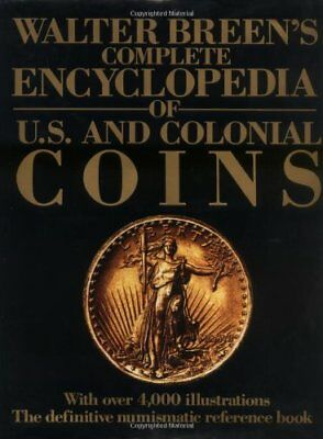 Walter Breen's Complete Encyclopedia of U.S. and Colonial Coins by Breen, Walter