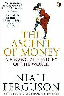 The Ascent of Money: A Financial History of the World von Ferguson, Niall | Buch