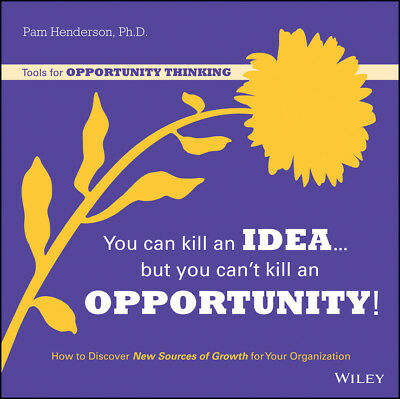 You Can Kill an Idea, But You Can't Kill an Opportunity: How to Discover Ne