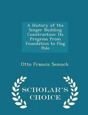 A History of the Singer Building Construction: Its Progress from  9781293957387