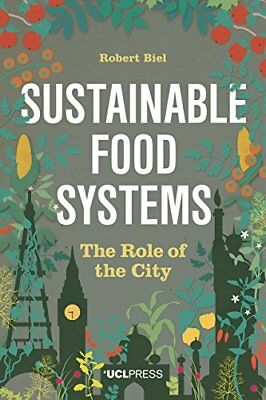 Sustainable Food Systems: The Role of the City - Robert Biel - PAPERBACK NEW