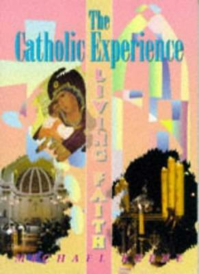 Living Faith - The Catholic Experience,Michael Keene