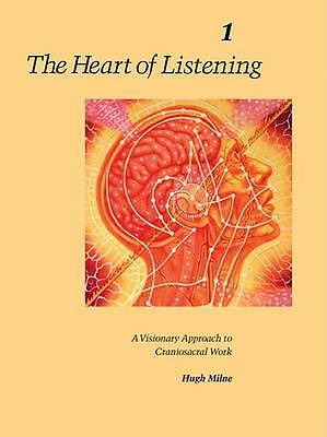Heart of Listening: v.1: Visionary Approach to Craniosacral Work: Vol 1 by Hugh