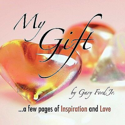 My Gift: ...a Few Pages of Inspiration and Love by Ford Jr, Gary -Paperback