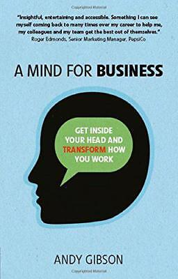 A Mind for Business: Get Inside Your Head to Transform How You Work by Gibson, A