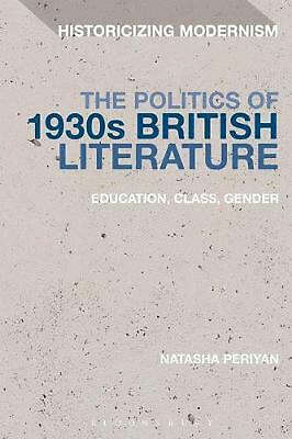 Politics of 1930s British Literature: Education, Class, Gender by Natasha Periya
