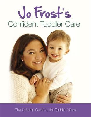 Jo Frost's Confident Toddler Care: The Ultimate , Jo Frost, New