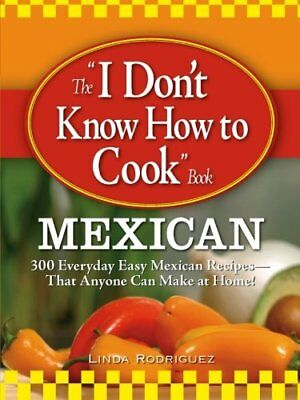 """The """"I Don't Know How to Cook"""" Book Mexican: 300 Everyday Easy Mexican Recipes,"""