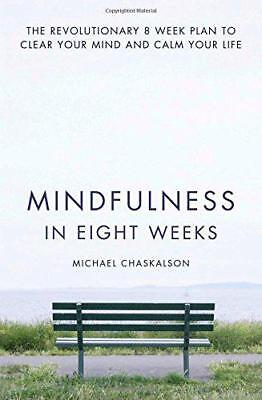 Mindfulness in Eight Weeks: The revolutionary 8 week plan to clear your mind and