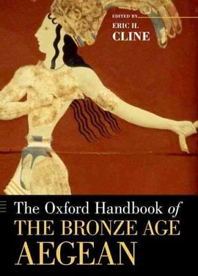 Oxford Handbooks: The Oxford Handbook of the Bronze Age Aegean by Eric H....