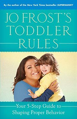 Jo Frost's Toddler Rules: Your 5-Step Guide to Shaping Proper Behavior-Jo Frost
