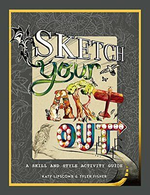 Sketch Your Art Out-Katy Lipscomb, Tyler Fisher