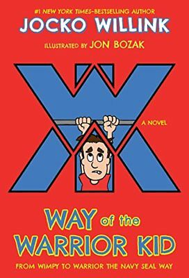 Way of the Warrior Kid: Way of the Warrior Kid : From Wimpy to Warrior the Navy