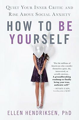 How to Be Yourself : Quiet Your Inner Critic and Rise above Social Anxiety-Ellen