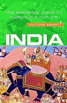 Culture Smart!: India - Culture Smart! : The Essential Guide to Customs and Cult