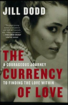 The Currency of Love : A Wild, Spirited Girl's Search for Freedom, Independence,