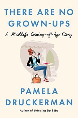 There Are No Grown-Ups : And Other Things It Took Me 40 Years to Learn-Pamela Dr