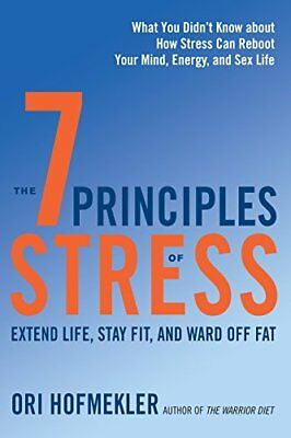 The 7 Principles of Stress : Extend Life, Stay Fit, and Ward off Fat--What You D