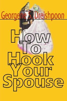 How to Hook Your Spouse, Dreishpoon, S. New 9780595004805 Fast Free Shipping,,