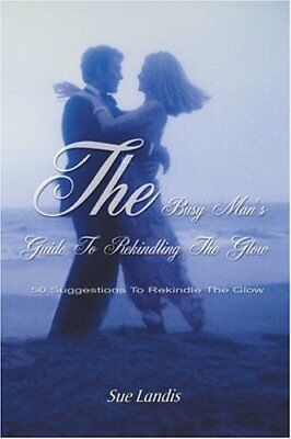 The Busy Man's Guide to Rekindling the Glow: 50, Landis, Sue,,