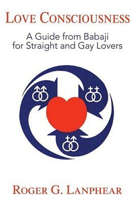 Love Consciousness: A Guide from Babaji for Str, Lanphear, G.,,