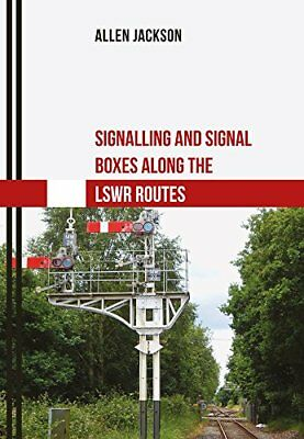 Signalling and Signal Boxes Along the LSWR Routes, Jackson 9781445669380 New-.