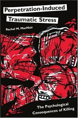 Perpetration-Induced Traumatic Stress: The Psyc, Macnair, M.,,