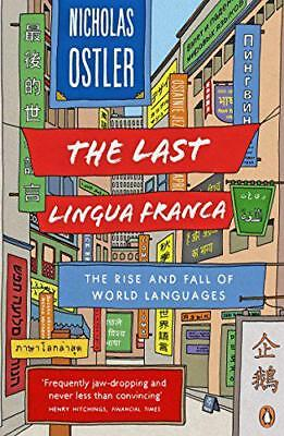 The Last Lingua Franca: The Rise and Fall of World Languages by Nicholas Ostler