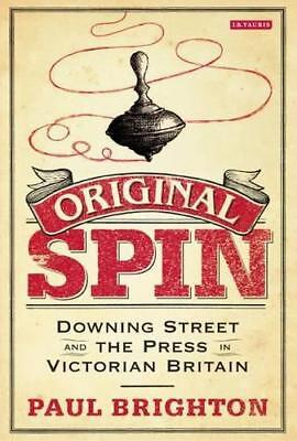 ORIGINAL Spin : Downing Street and the Press en victorian Gran Bretaña Por Paul