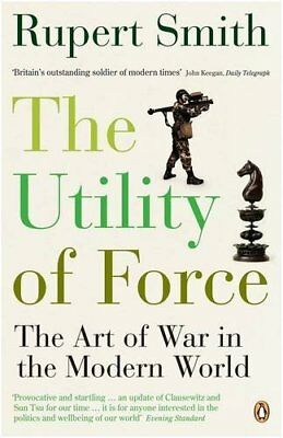 The Utility of Force: The Art of War in the Modern World,Ruper ,.9780141020440