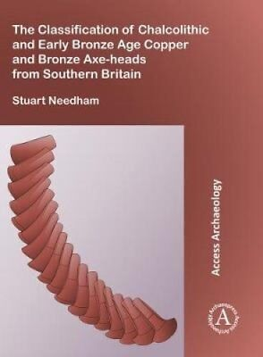 The Classification of Chalcolithic and Early Bronze Age Copper ... 9781784917401