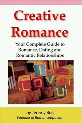 Creative Romance: Your Complete Guide to Romanc, Reis, Jeremy,,