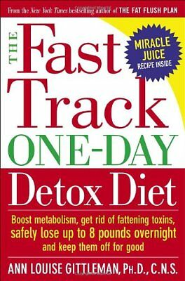 The Fast Track One-Day Detox Diet: Boost Metabolism, Get Rid of Fattening Toxi,
