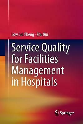 Service Quality for Facilities Management in Hospitals by Low Sui Pheng Paperbac