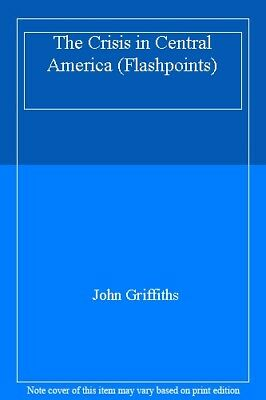 The Crisis In Central America (Flashpoints),John , Griffiths