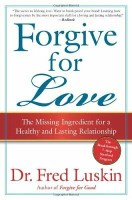Forgive for Love: The Missing Ingredient for a , Luskin.+