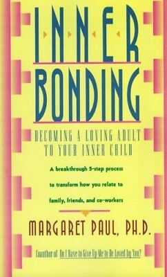 Inner Bonding: Becoming a Loving Parent to Your Inner Child by Paul New.+