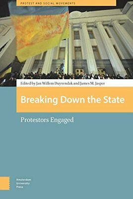Breaking Down the State: Protestors Engaged (Pr, Duyvendak, James.+