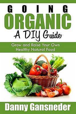 Going Organic DIY Guide Grow Raise Your Own Healthy Natur by Gansneder Danny
