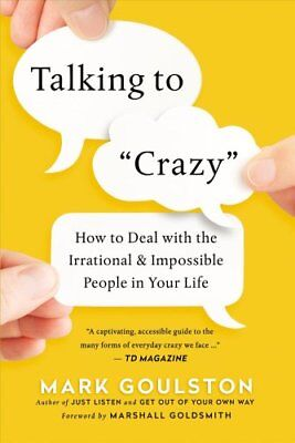 Talking to Crazy : How to Deal with the Irrational and Impossible People in...