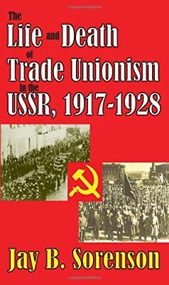 The Life and Death of Trade Unionism in the USSR, 1917-1928 by Sorenson New**