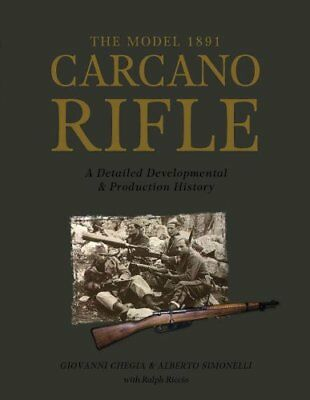 0: The Model 1891 Carcano Rifle : A Detailed Developmental and Production...