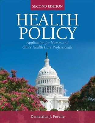 Health Policy : Application for Nurses and Other Healthcare Professionals...