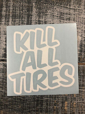 Kill All Tires Burnout Drift Vinyl Decal Sticker Many Colors Free Shipping