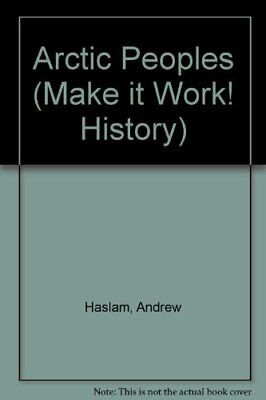 Arctic Peoples (Make it Work! History),Andrew Haslam, Alexandra Parsons