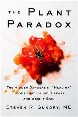 """The Plant Paradox: The Hidden Dangers in """"Healthy"""" Foods That Cause Disease..."""