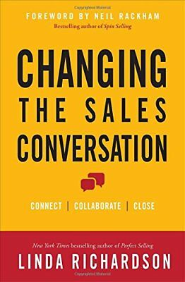 Changing the Sales Conversation: Connect, Collaborate, and Close,Linda Richards