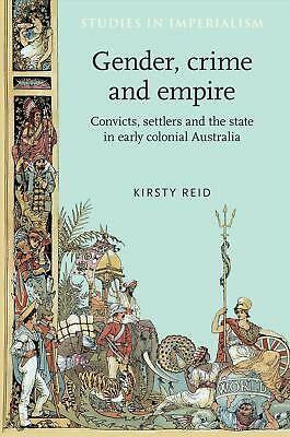 Gender, Crime and Empire: Convicts, Settlers and the State in Early Colonial Aus